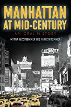 Manhattan at Mid-Century: An Oral History by…