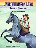 Jane Wilkinson Long : Texas pioneer / by Neila Skinner Petrick ; illustrated by Joyce Haynes