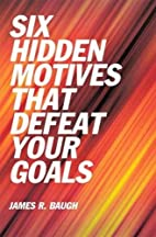 Six Hidden Motives That Defeat Your Goals by…
