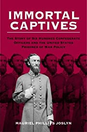 Immortal Captives: The Story of Confederate…