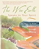 The Wise Earth Speaks to Your Spirit: 52 Ways to Find Your Soul Voice through Journal Writing