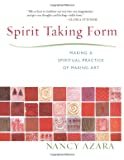 Spirit Taking Form: Making a Spiritual Practice of Making Art