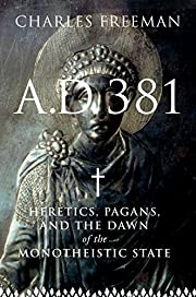 A.D. 381: Heretics, Pagans, and the Dawn of…