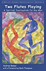 Two Flutes Playing: A Spiritual Journeybook for Gay Men (White Crane Spirituality) - Andrew Ramer