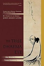 The True Dharma Eye: Zen Master Dogen's…