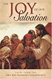 The joy of our salvation : talks from the 2004 BYU Women's Conference