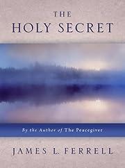 The Holy Secret de James L Ferrell