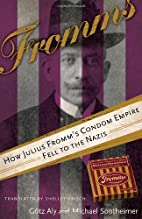 Fromms: How Julius Fromm's Condom Empire…