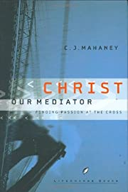 Christ Our Mediator: Finding Passion at the…