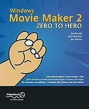 Windows Movie Maker 2 Zero to Hero de Jon…
