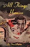 All things human / by George Sylvester Viereck