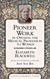 Pioneer work in opening the medical profession to women / Elizabeth Blackwell ; with an introduction by Amy Sue Bix