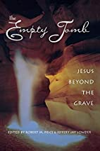 The Empty Tomb: Jesus Beyond The Grave by…