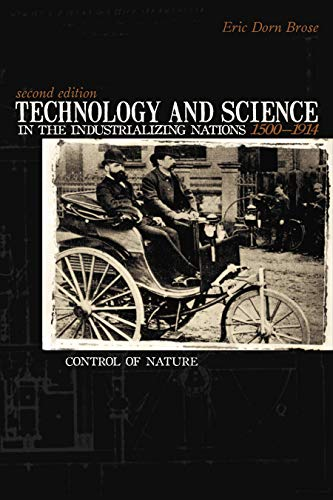 Technology And Science in the Industrializing Nations 1500-1914: Control Of Nature, Brose, Eric Dorn