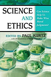 Science and Ethics: Can Science Help Us Make…