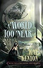 A World Too Near by Kay Kenyon