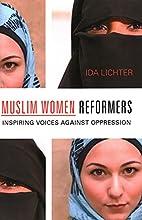 Muslim Women Reformers: Inspiring Voices…