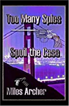 Too Many Spies Spoil the Case by Miles…
