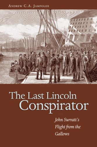 The Last Lincoln Conspirator: John Surratt's Flight from the Gallows, Andrew C. A. Jampoler