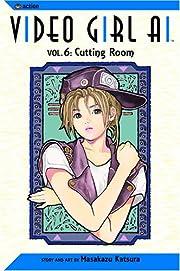Video Girl Ai, Vol. 6: Cutting Room de…