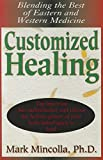 Customized Healing: Blending the Best of Eastern and Western Medicine (Book) written by Mark Mincolla