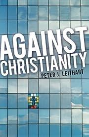 Against Christianity – tekijä: Peter J.…