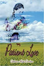 Patient Love by Catherine Ruth Daulton