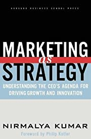 Marketing As Strategy: Understanding the…