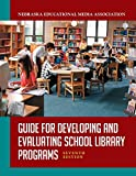 Guide for developing and evaluating school library programs / Nebraska Educational Media Association