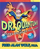 Dr. Quantum Presents: A User\'s Guide To Your Universe