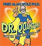 Dr. Quantum Presents: Meet the Real Creator - You!