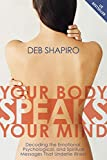 Your Body Speaks Your Mind: Decoding the Emotional, Psychological, and Spiritual Messages That Underlie Illness