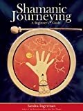 Shamanic Journeying: A Beginner's Guide Book