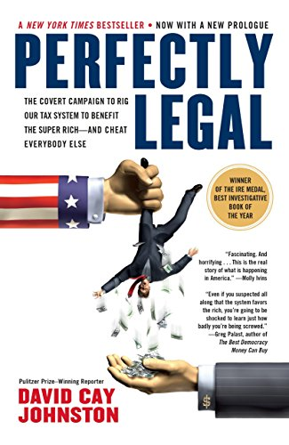 Perfectly Legal: The Covert Campaign to Rig Our Tax System to Benefit the Super Rich--and Cheat E verybody Else, Johnston, David Cay