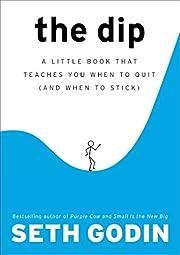 The Dip: A Little Book That Teaches You When…