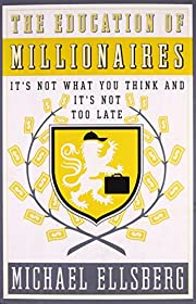 The Education of Millionaires: It's Not What…