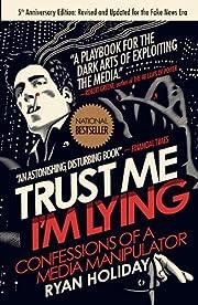 Trust Me, I'm Lying: Confessions of a…