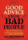 Good advice from bad people : selected wisdom from murderers, stock swindlers, and Lance Armstrong / Zac Bissonnette