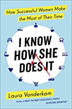 I Know How She Does It: How Successful Women…