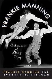 Frankie Manning: Ambassador of Lindy Hop –…