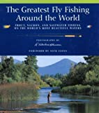 The Greatest Fly Fishing Around the World by…