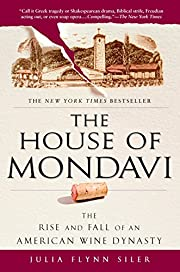 The House of Mondavi: The Rise and Fall of…