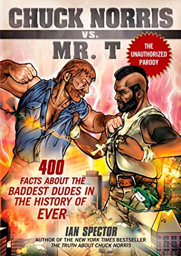 Chuck Norris Vs. Mr. T: 400 Facts About the Baddest Dudes in the History of Ever, Spector, Ian