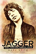 Jagger: Rebel, Rock Star, Rambler, Rogue by…