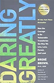 Daring Greatly: How the Courage to Be…