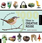 1000 Ideas for Creative Reuse: Remake,…