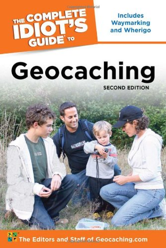 The Complete Idiot's Guide to Geocaching, 2nd Edition, The Editors of Geocaching.com