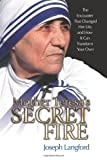 Mother Teresa's secret fire : the encounter that changed her life, and how it can transform your own / Joseph Langford
