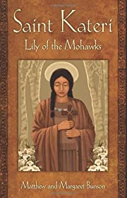 St Kateri: Lily of the Mohawks por Matthew…
