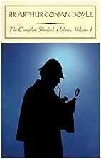 The Complete Sherlock Holmes, Volume I…